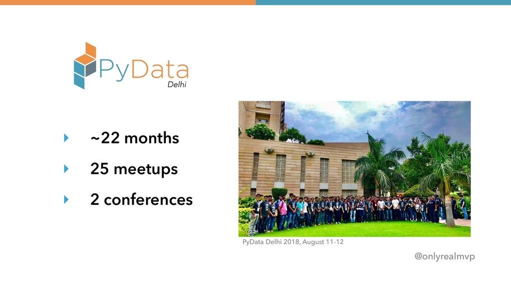 @onlyrealmvp ‣ ~22 months ‣ 25 meetups ‣ 2 conf...