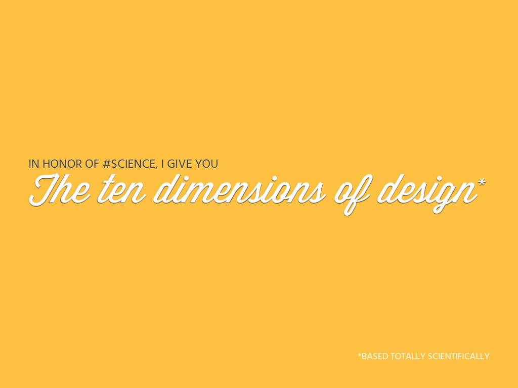 The ten dimensions of design* IN HONOR OF #SCIE...