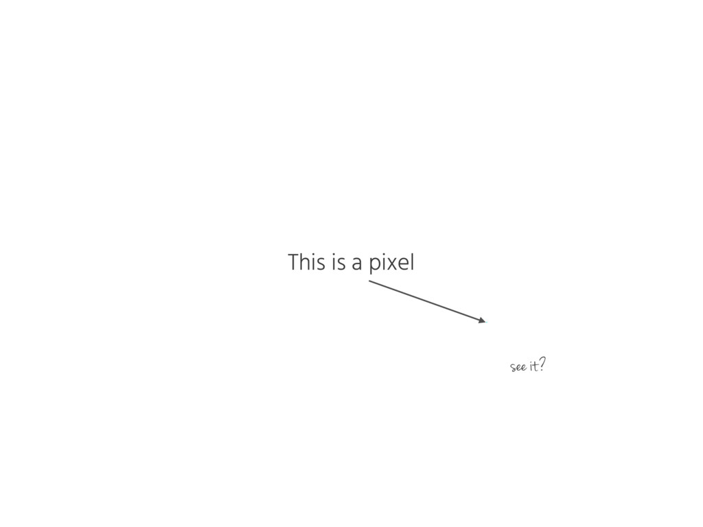 This is a pixel see it?
