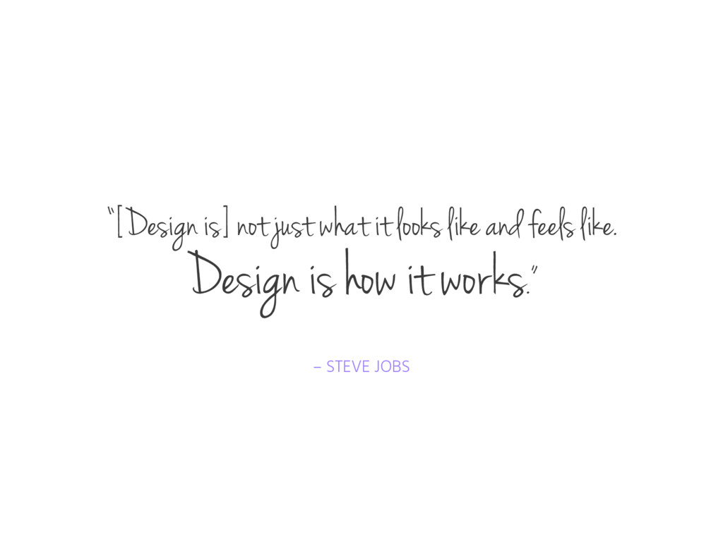 "– STEVE JOBS ""[Design is] not just what it look..."