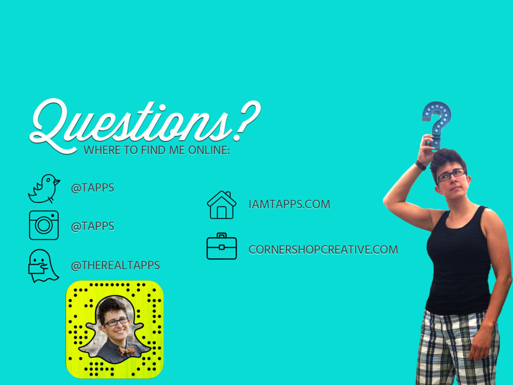 Questions? WHERE TO FIND ME ONLINE: @TAPPS @TAP...