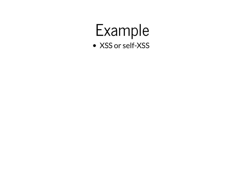 Example Example XSS or self-XSS