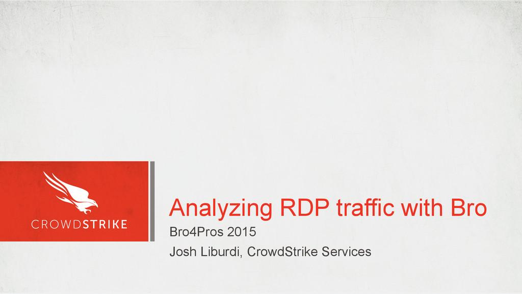 Analyzing RDP traffic with Bro Bro4Pros 2015 Jo...