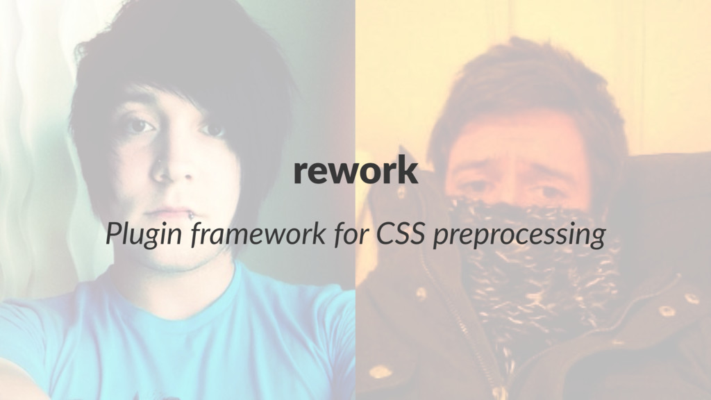 rework Plugin'framework'for'CSS'preprocessing
