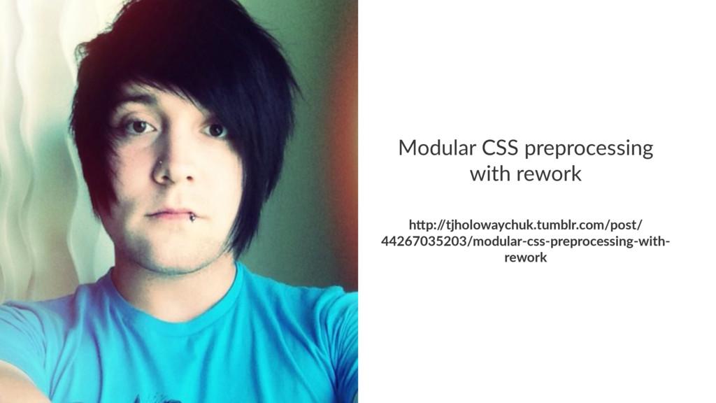 "Modular(CSS(preprocessing( with(rework h""p:/ /t..."