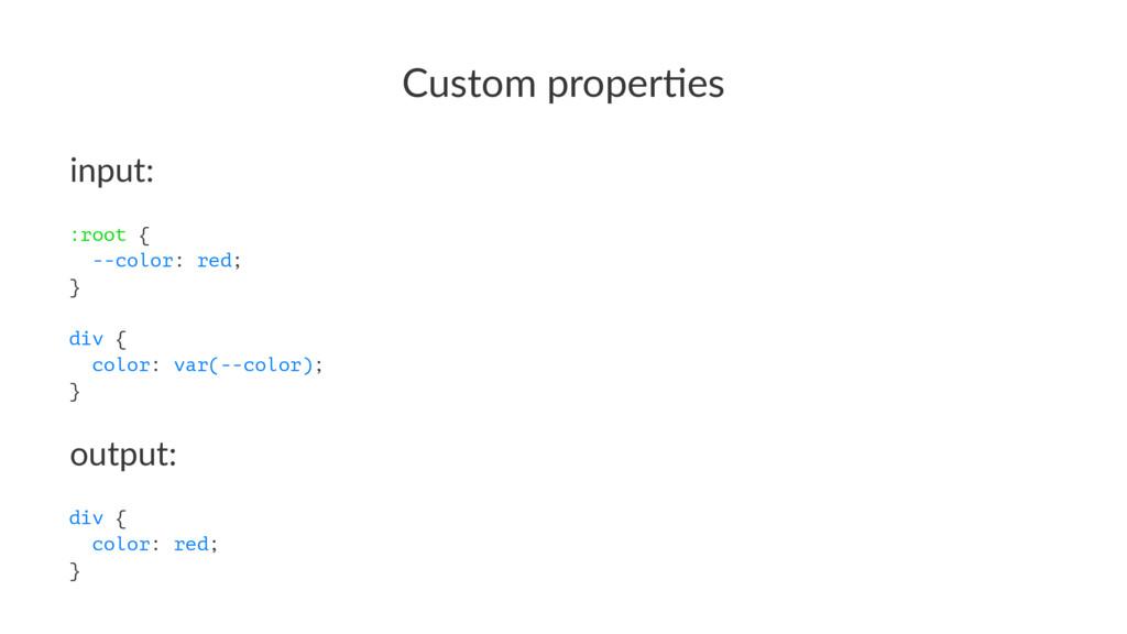 Custom'proper+es input: :root { --color: red; }...