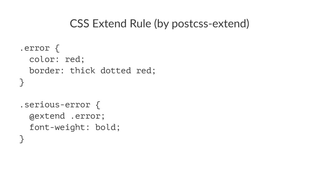 CSS#Extend#Rule#(by#postcss4extend) .error { co...