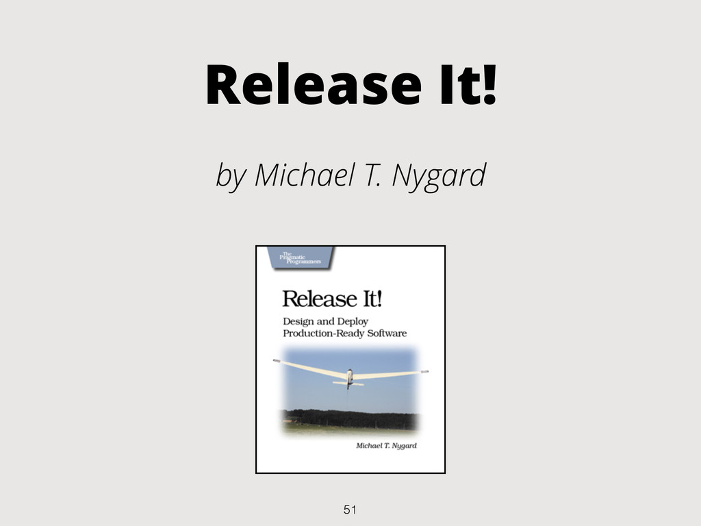 Release It! by Michael T. Nygard 51