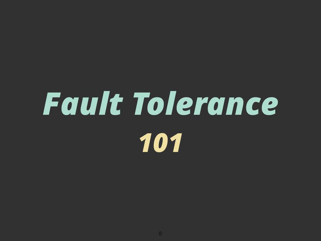 Fault Tolerance 101 8