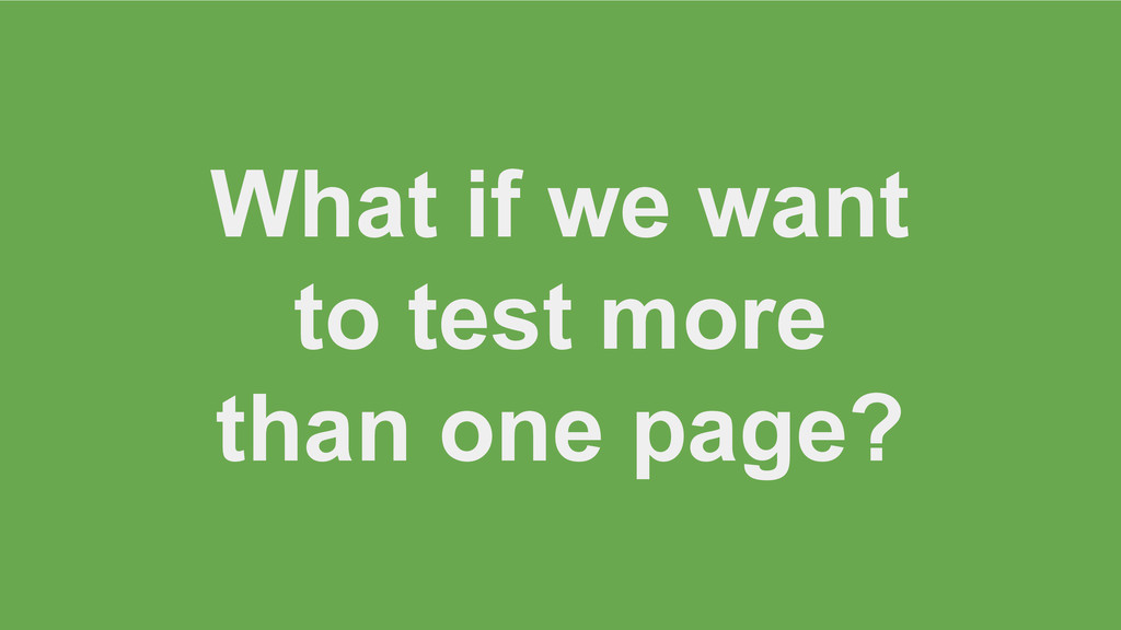 What if we want to test more than one page?