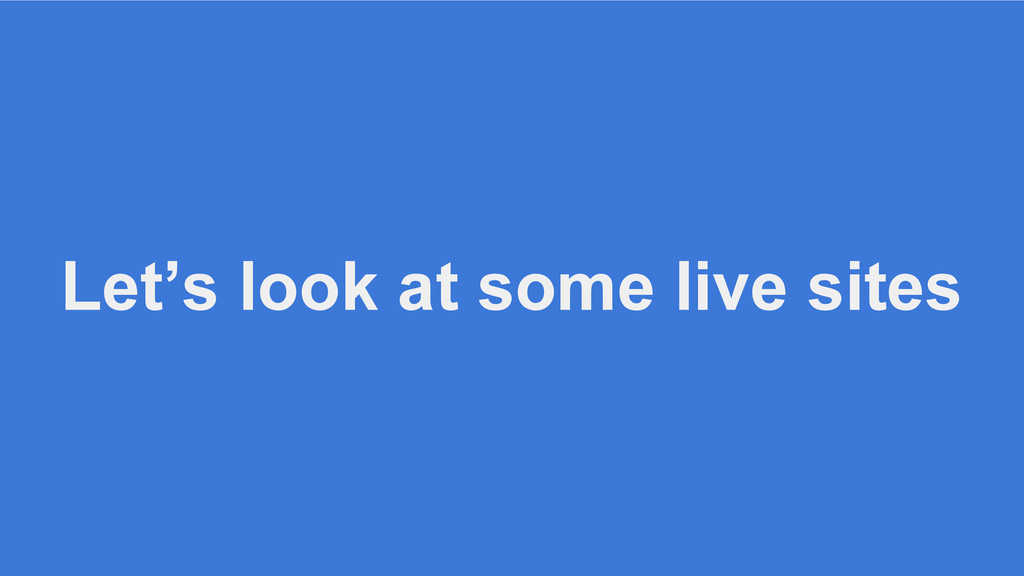 Let's look at some live sites