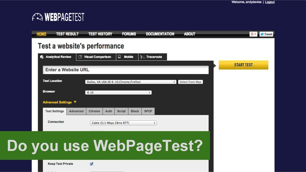 Do you use WebPageTest?