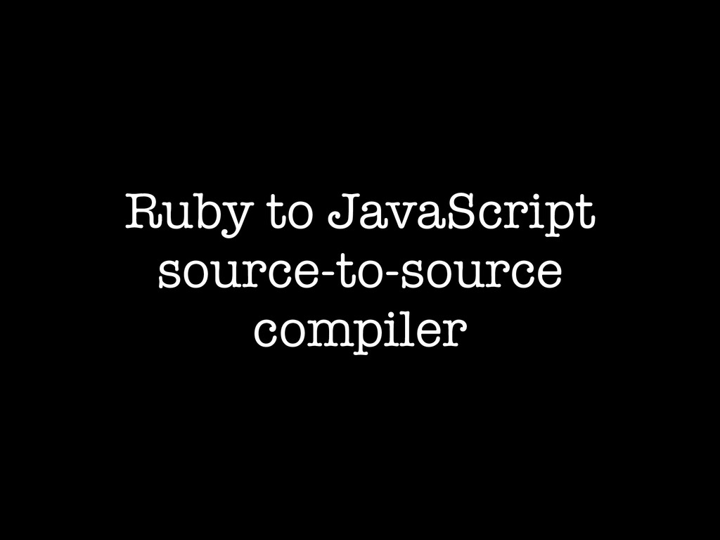 Ruby to JavaScript source-to-source compiler