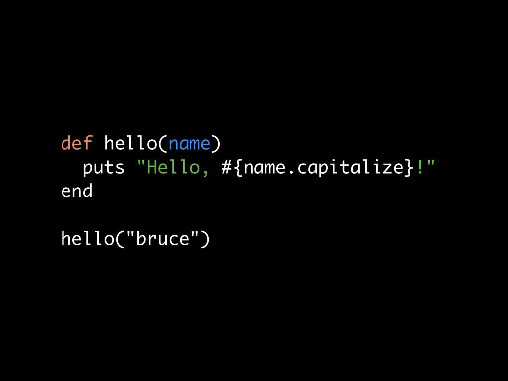 """def hello(name) puts """"Hello, #{name.capitalize}..."""