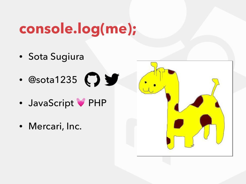 console.log(me); • Sota Sugiura • @sota1235 • J...