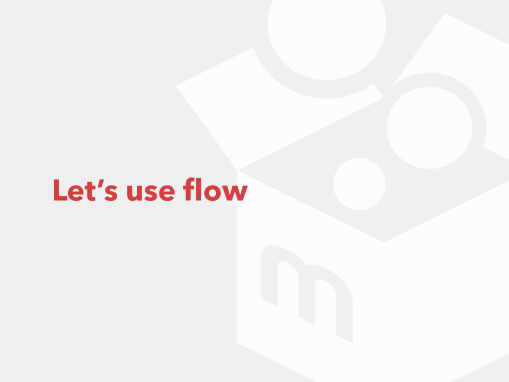 Let's use flow