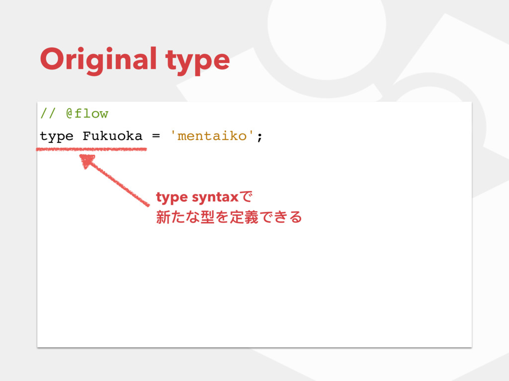 Original type // @flow type Fukuoka = 'mentaiko...