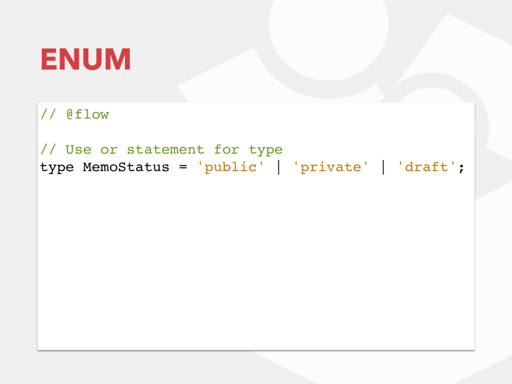 ENUM // @flow // Use or statement for type type...