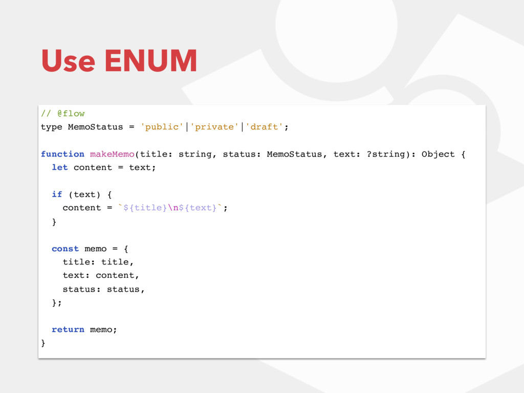 Use ENUM // @flow type MemoStatus = 'public'|'p...