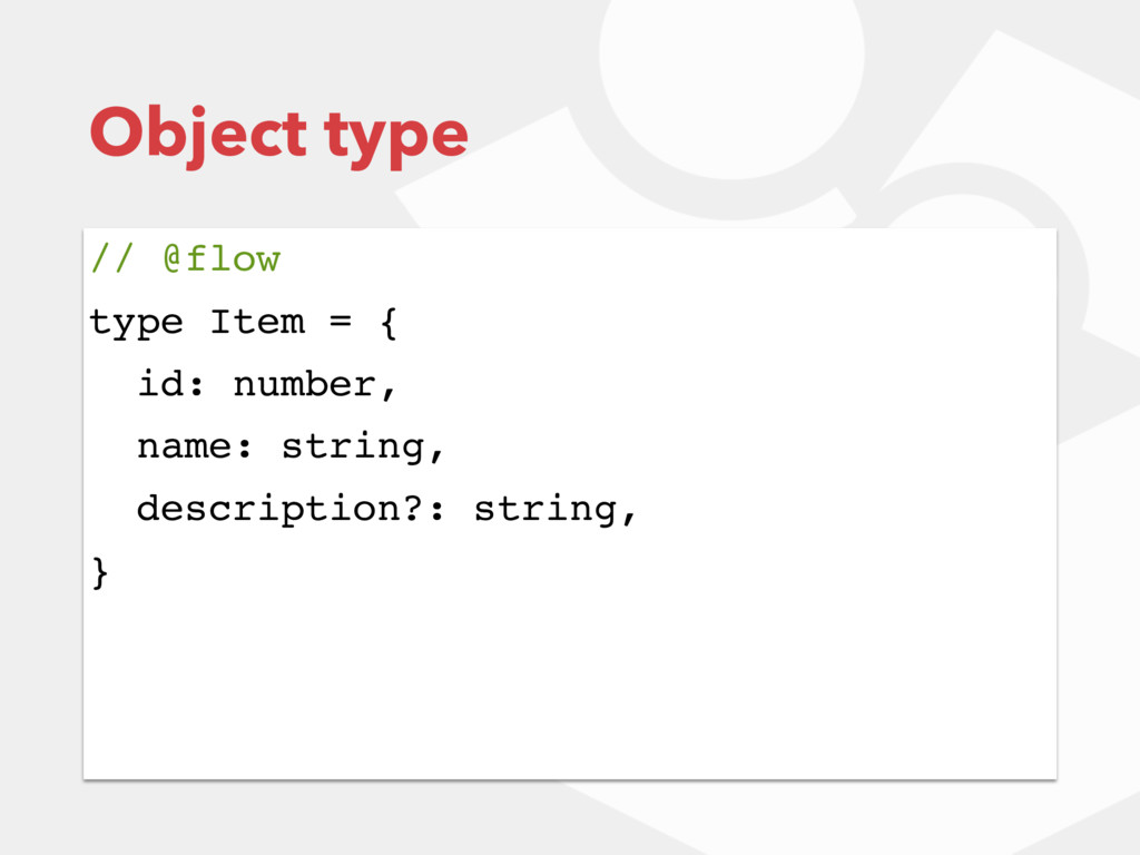 Object type // @flow type Item = { id: number, ...