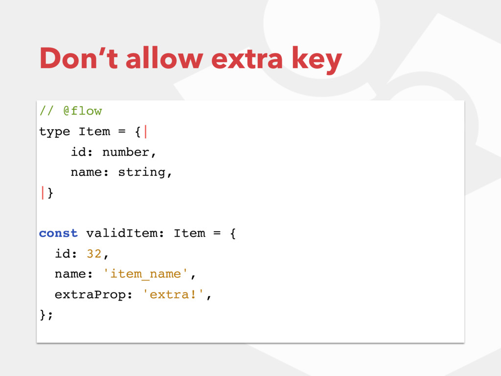 Don't allow extra key // @flow type Item = {| i...