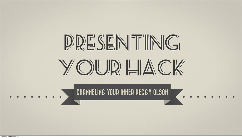 PRESENTING YOUR HACK CHANNELING YOUR INNER PEGG...