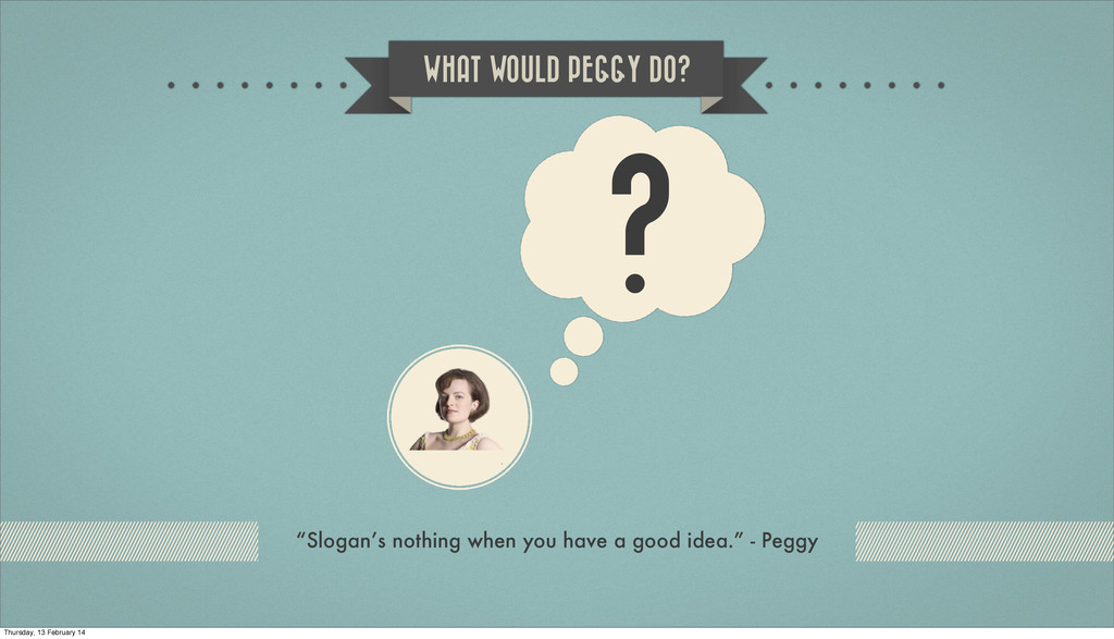 "? WHAT WOULD PEGGY DO? ""Slogan's nothing when y..."