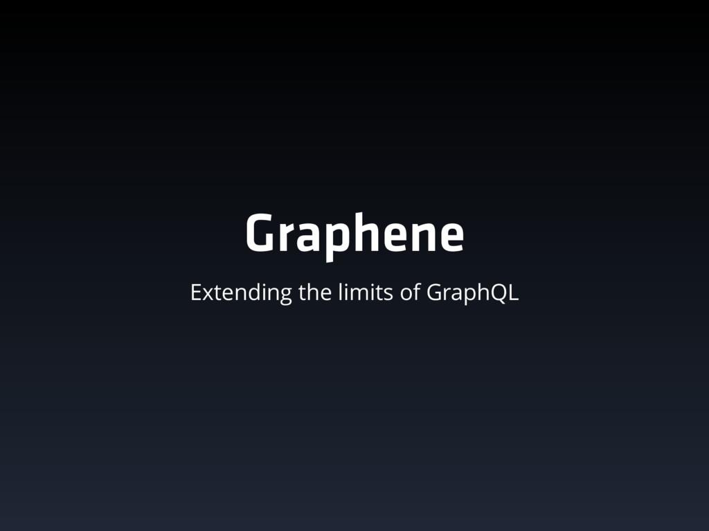 Graphene Extending the limits of GraphQL