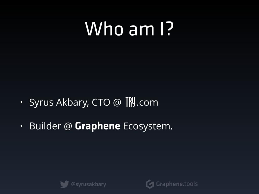 @syrusakbary Graphene.tools Who am I? • Syrus A...