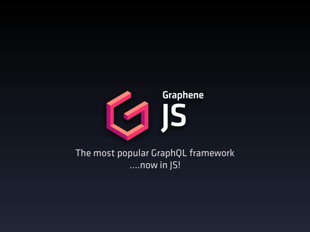 The most popular GraphQL framework ….now in JS...