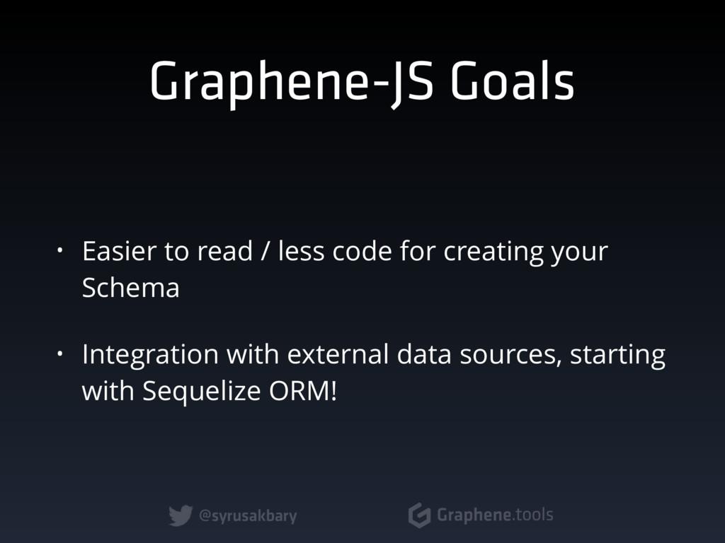 @syrusakbary Graphene.tools Graphene-JS Goals •...