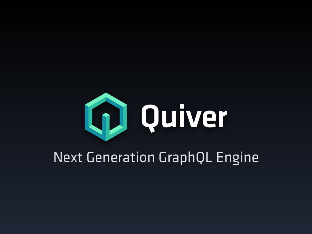 Next Generation GraphQL Engine Quiver