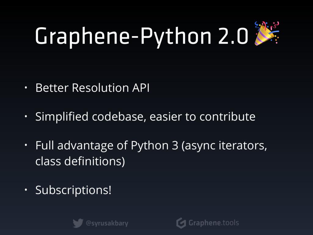 @syrusakbary Graphene.tools • Better Resolution...