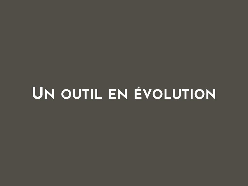 UN OUTIL EN ÉVOLUTION