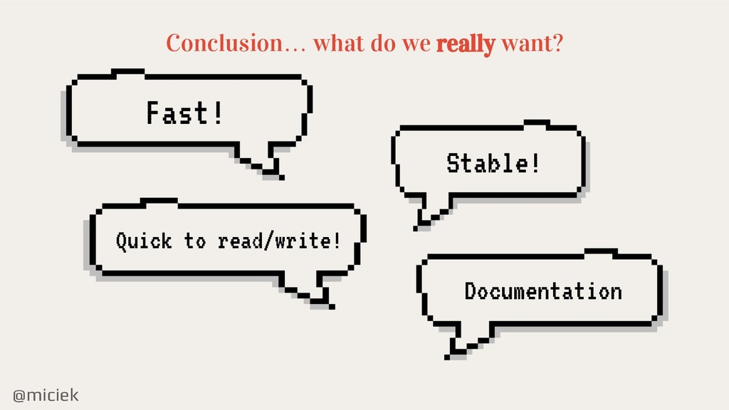 @miciek Conclusion… what do we really want? Fas...