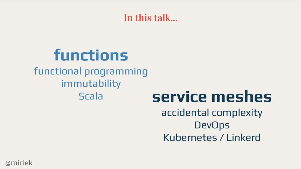 @miciek In this talk... functions functional pr...