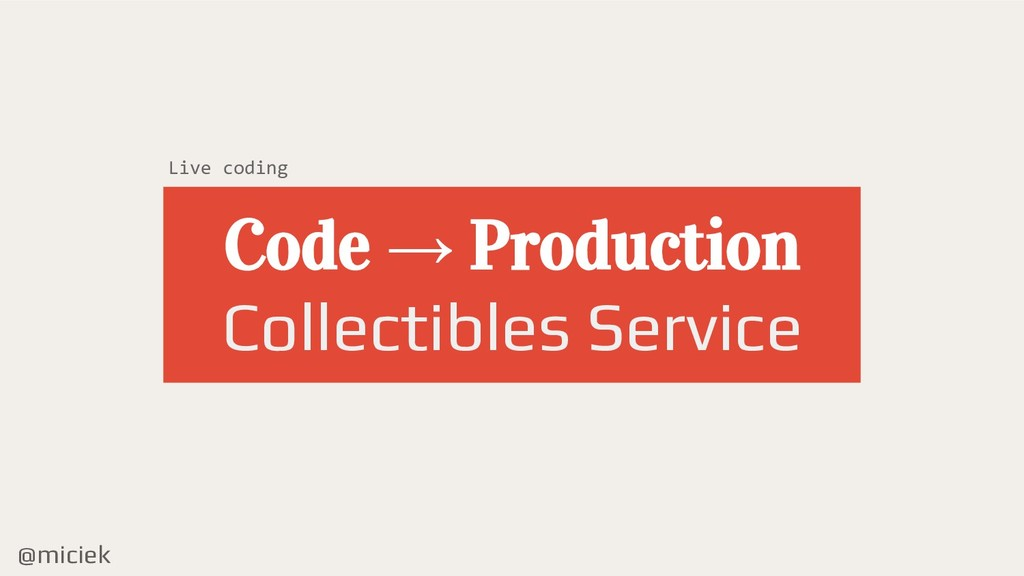 @miciek Code → Production Collectibles Service ...