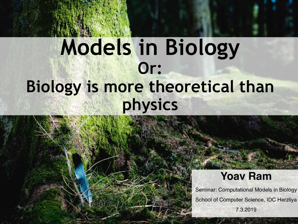 Models in Biology Or: Biology is more theoretic...