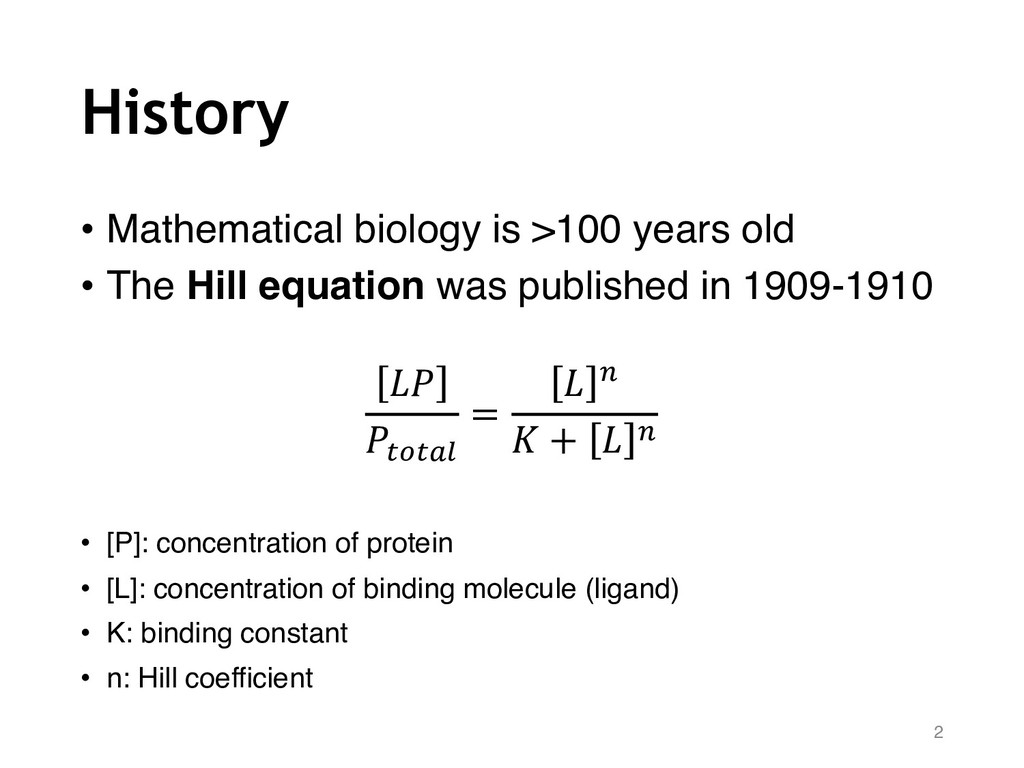 History • Mathematical biology is >100 years ol...