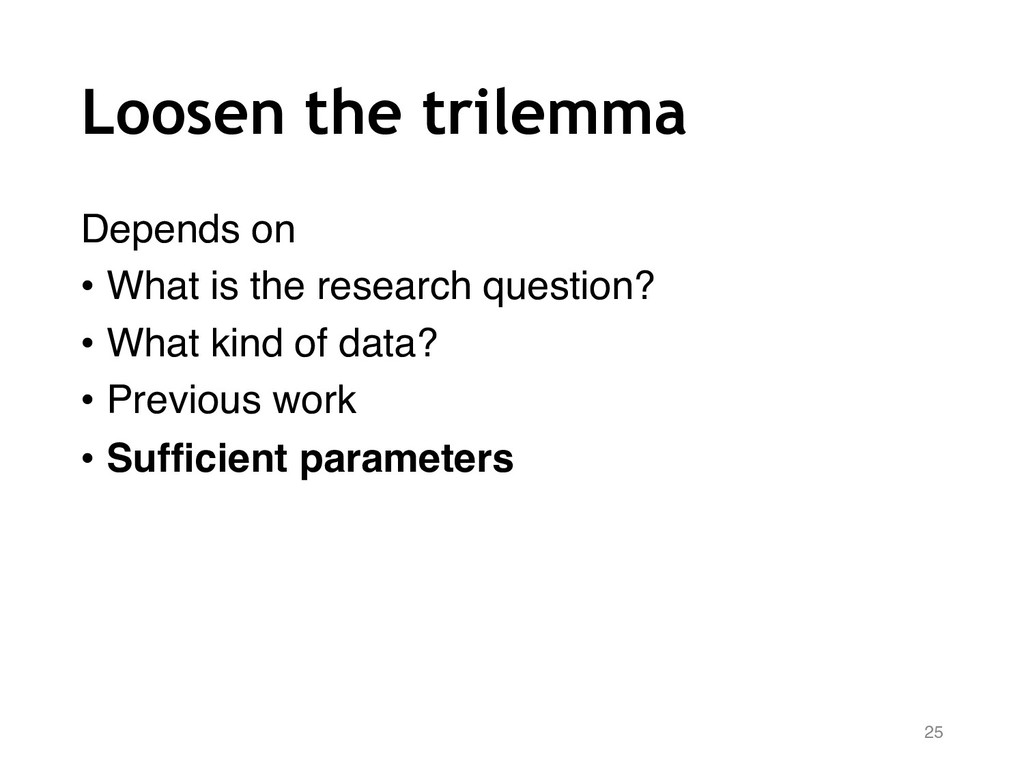 Loosen the trilemma Depends on • What is the re...