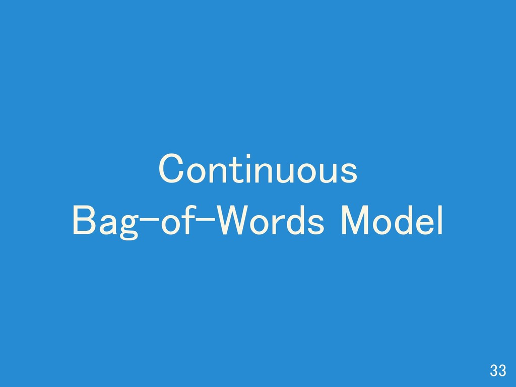 Continuous Bag-of-Words Model 33