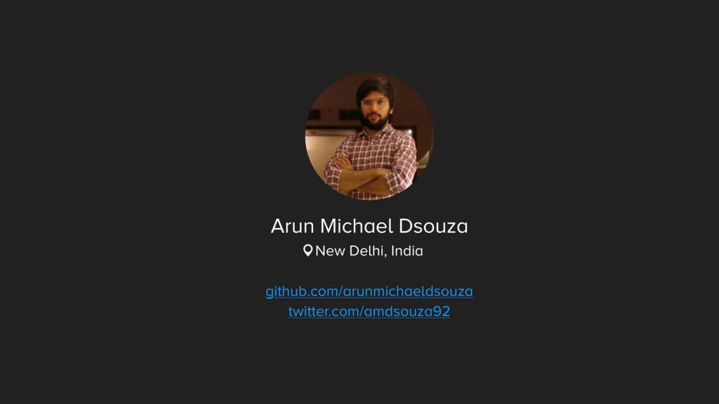 Arun Michael Dsouza New Delhi, India github.com...