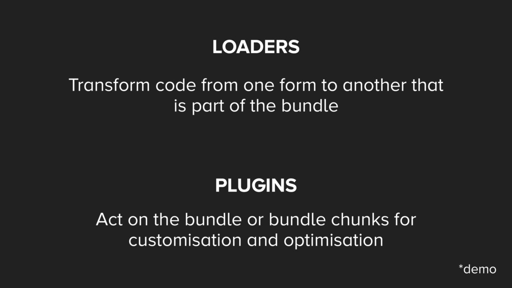 LOADERS Transform code from one form to another...