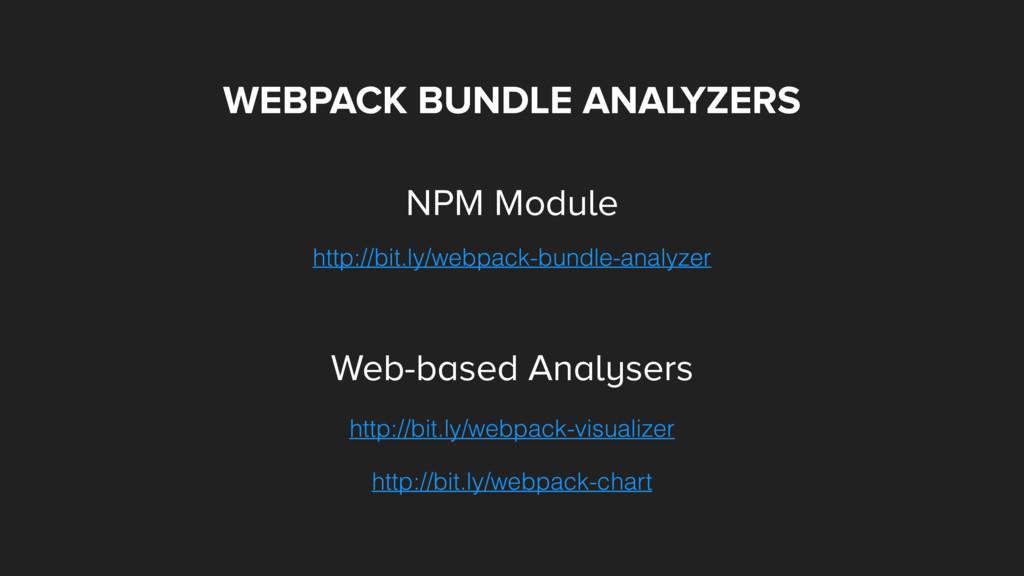 WEBPACK BUNDLE ANALYZERS http://bit.ly/webpack-...