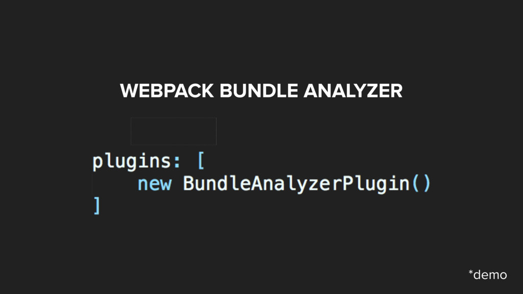 WEBPACK BUNDLE ANALYZER plugins: [ new BundleAn...