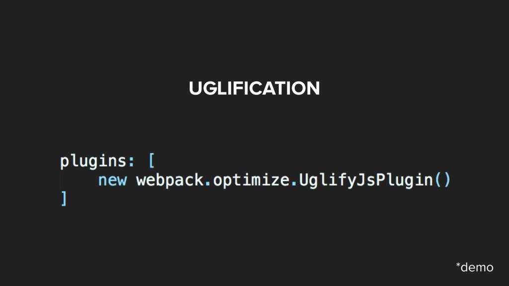 UGLIFICATION *demo