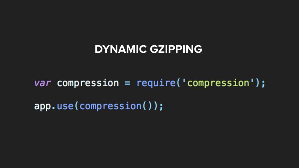 DYNAMIC GZIPPING