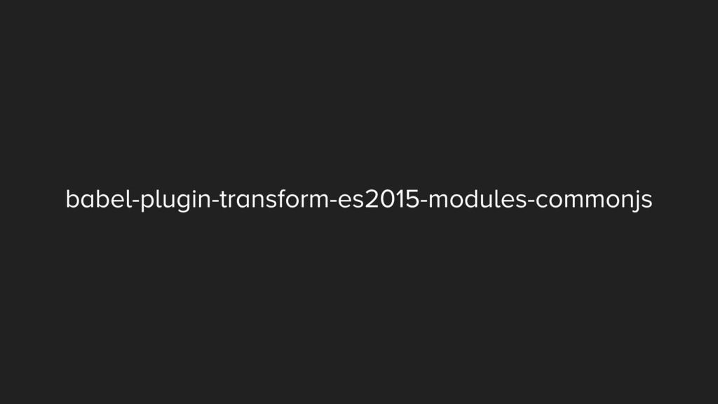 babel-plugin-transform-es2015-modules-commonjs