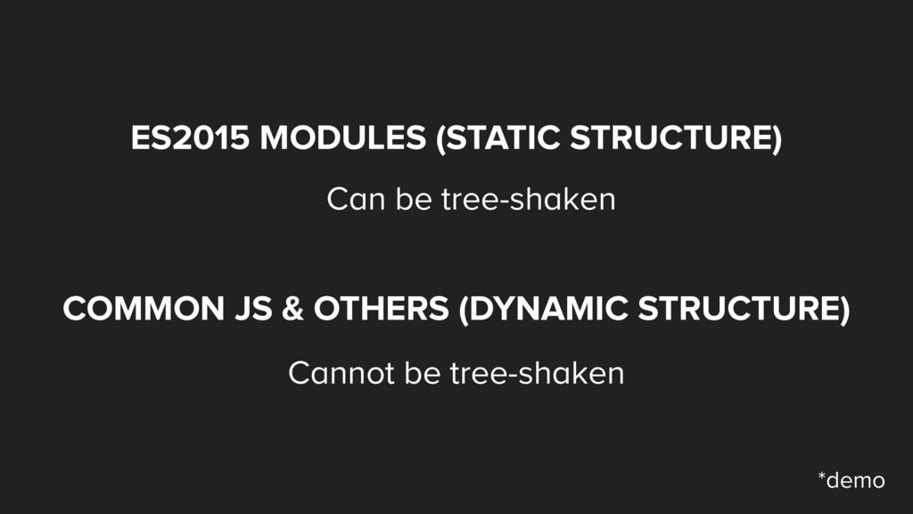 ES2015 MODULES (STATIC STRUCTURE) Can be tree-s...