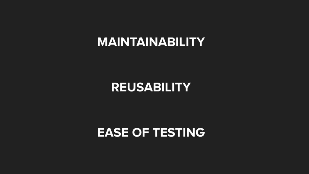 MAINTAINABILITY REUSABILITY EASE OF TESTING